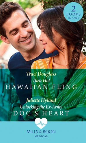 Their Hot Hawaiian Fling / Unlocking The Ex-Army Doc's Heart: Their Hot Hawaiian Fling / Unlocking the Ex-Army Doc's Heart