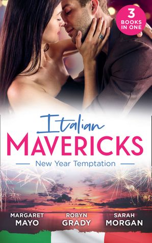 Italian Mavericks: New Year Temptation: Her Husband's Christmas Bargain (Marriage and Mistletoe) / Confessions of a Millionaire's Mistress / The Italian's New-Year Marriage Wish Paperback  by Margaret Mayo