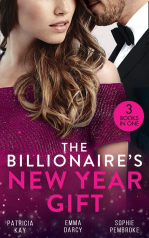 The Billionaire's New Year Gift: The Billionaire and His Boss (The Hunt for Cinderella) / The Billionaire's Scandalous Marriage / The Unexpected Holiday Gift Paperback  by Patricia Kay
