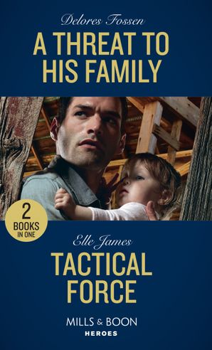 A Threat To His Family / Tactical Force: A Threat to His Family (Longview Ridge Ranch) / Tactical Force (Declan's Defenders) (Mills & Boon Heroes)