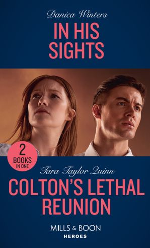 In His Sights / Colton's Lethal Reunion: In His Sights (Stealth) / Colton's Lethal Reunion (The Coltons of Mustang Valley) (Mills & Boon Heroes)