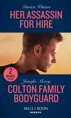 Her Assassin For Hire / Colton Family Bodyguard: Her Assassin For Hire (Stealth) / Colton Family Bodyguard (The Coltons of Mustang Valley) (Mills & Boon Heroes) (Stealth)