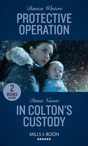 Protective Operation / In Colton's Custody: Protective Operation (Stealth) / In Colton's Custody (The Coltons of Mustang Valley) (Mills & Boon Heroes) Paperback  by Danica Winters