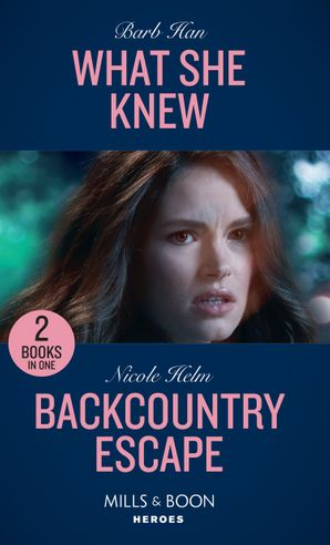 What She Knew / Backcountry Escape: What She Knew (Rushing Creek Crime Spree) / Backcountry Escape (A Badlands Cops Novel) (Mills & Boon Heroes)