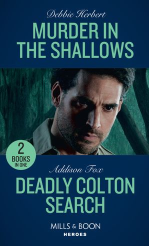 Murder In The Shallows / Deadly Colton Search: Murder in the Shallows / Deadly Colton Search (The Coltons of Mustang Valley) (Mills & Boon Heroes) Paperback  by Debbie Herbert