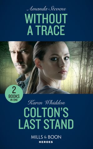 Without A Trace / Colton's Last Stand: Without a Trace (An Echo Lake Novel) / Colton's Last Stand (The Coltons of Mustang Valley) (Mills & Boon Heroes) (An Echo Lake Novel) Paperback  by Amanda Stevens