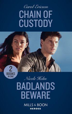 Chain Of Custody / Badlands Beware: Chain of Custody (Holding the Line) / Badlands Beware (A Badlands Cops Novel) (Mills & Boon Heroes)