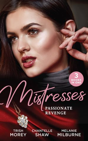 Mistresses: Passionate Revenge: His Mistress for a Million / Proud Greek, Ruthless Revenge / Castellano's Mistress of Revenge Paperback  by Trish Morey