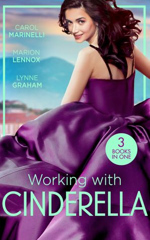 Working With Cinderella: Beholden to the Throne (Empire of the Sands) / Cinderella: Hired by the Prince / The Dimitrakos Proposition Paperback  by Carol Marinelli