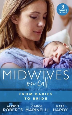 Midwives On Call: From Babies To Bride: Always the Midwife (Midwives On-Call) / Just One Night? / A Promise…to a Proposal? Paperback  by Alison Roberts
