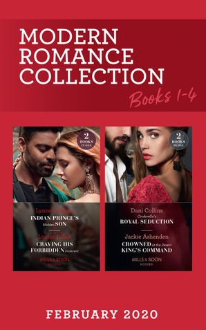 Modern Romance February 2020 Books 1-4: Indian Prince's Hidden Son / Craving His Forbidden Innocent / Cinderella's Royal Seduction / Crowned at the Desert King's Command (Mills & Boon Collections)