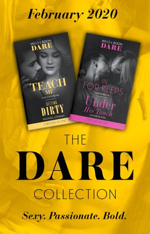 The Dare Collection February 2020: Teach Me (Filthy Rich Billionaires) / Getting Dirty / In For Keeps / Under His Touch (Mills & Boon Collections)