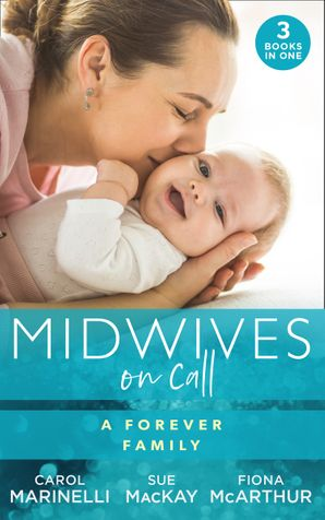 Midwives On Call: A Forever Family: Hers For One Night Only? / The Midwife's Son / Gold Coast Angels: Two Tiny Heartbeats Paperback  by Carol Marinelli