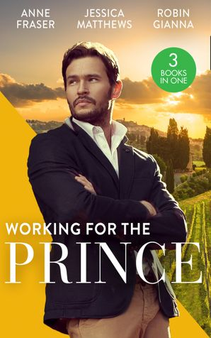 Working For The Prince: Prince Charming of Harley Street / The Royal Doctor's Bride / Baby Surprise for the Doctor Prince Paperback  by Anne Fraser