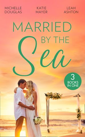 Married By The Sea: First Comes Baby… (Mothers in a Million) / The Groom's Little Girls / Secrets and Speed Dating Paperback  by Michelle Douglas