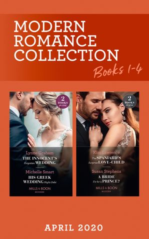 Modern Romance April 2020 Books 1-4: The Innocent's Forgotten Wedding (Passion in Paradise) / His Greek Wedding Night Debt / The Spaniard's Surprise Love-Child / A Bride Fit for a Prince? (Mills & Boon Collections)