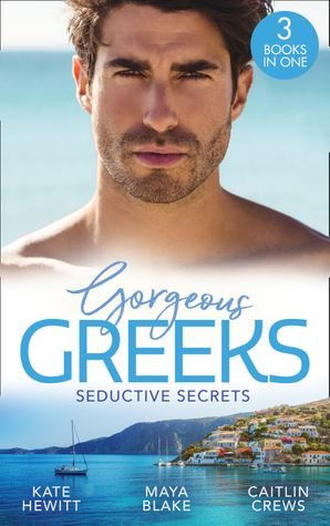 Gorgeous Greeks: Seductive Secrets: Bound to the Greek (Harlequin The Billionaires Collection) / What The Greek Wants Most / The Billionaire's Secret Princess Paperback  by Kate Hewitt