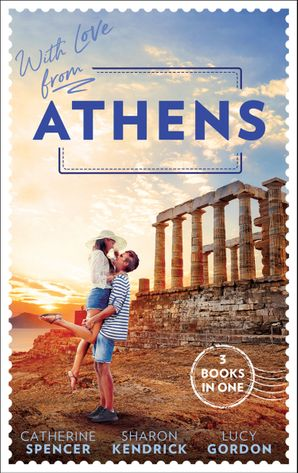 With Love From Athens: The Greek Millionaire's Secret Child / Constantine's Defiant Mistress / The Greek Tycoon's Achilles Heel Paperback  by Catherine Spencer