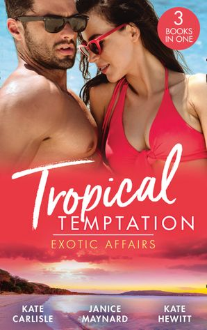 Tropical Temptation: Exotic Affairs: The Darkest of Secrets / An Innocent in Paradise / Impossible to Resist Paperback  by Kate Hewitt