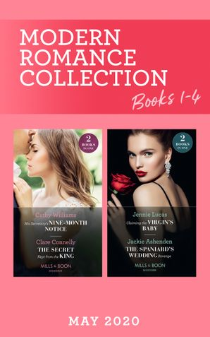 Modern Romance May 2020 Books 1-4: His Secretary's Nine-Month Notice / The Secret Kept from the King / Claiming the Virgin's Baby / The Spaniard's Wedding Revenge (Mills & Boon Collections)