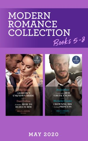 Modern Romance May 2020 Books 5-8: The Greek's Unknown Bride / A Hidden Heir to Redeem Him / Contracted to Her Greek Enemy / Crowning His Unlikely Princess (Mills & Boon Collections)