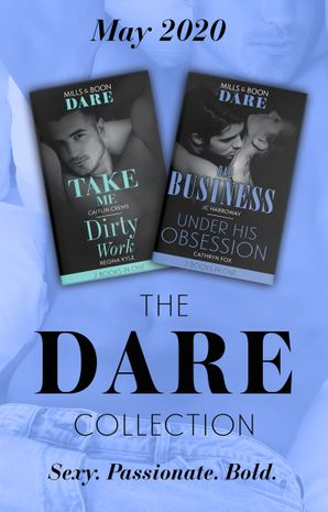 The Dare Collection May 2020: Take Me (Filthy Rich Billionaires) / Dirty Work / Bad Business / Under His Obsession (Mills & Boon Collections)