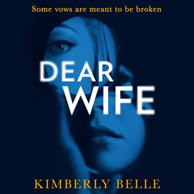 Dear Wife - Kimberly Belle, Read by Vivienne Leheny, Chris Andrew Ciulla and Pete Simonelli