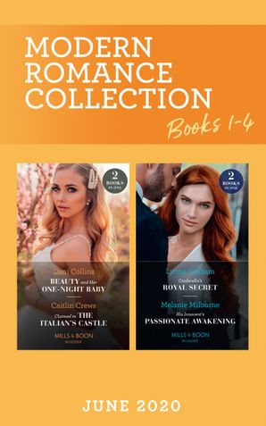 Modern Romance June 2020 Books 1-4: Cinderella's Royal Secret / His Innocent's Passionate Awakening / Beauty and Her One-Night Baby / Claimed in the Italian's Castle (Mills & Boon Collections)
