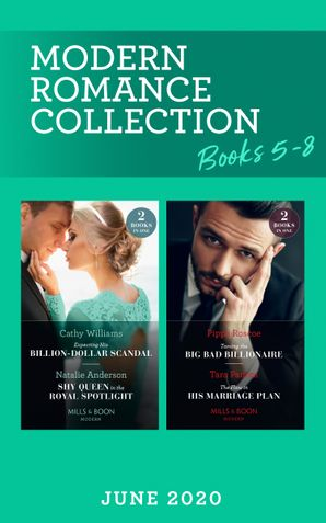 Modern Romance June 2020 Books 5-8: Expecting His Billion-Dollar Scandal (Once Upon a Temptation) / Shy Queen in the Royal Spotlight / Taming the Big Bad Billionaire / The Flaw in His Marriage Plan (Mills & Boon Collections)