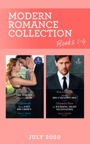 Modern Romance July 2020 Books 1-4: The Italian in Need of an Heir (Cinderella Brides for Billionaires) / Vows to Save His Crown / Claiming His Unknown Son / Her Wedding Night Negotiation (Mills & Boon Collections)