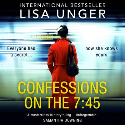 Confessions On The 7:45 - Lisa Unger, Read by to be announced