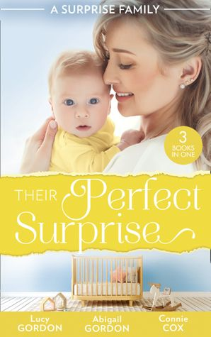 A Surprise Family: Their Perfect Surprise: The Secret That Changed Everything (The Larkville Legacy) / The Village Nurse's Happy-Ever-After / The Baby Who Saved Dr Cynical