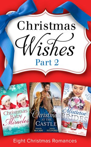 christmas-wishes-part-2-tarnished-rose-of-the-court-the-lairds-captive-wife-the-holiday-triplets-the-seals-christmas-twins-jingle-bell-babies-italian-doctor-sleigh-bell-bride-christmas-angel-for-the-billionaire-his-vienna-christmas-bride-mills-and-boon-co