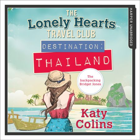 Destination Thailand (The Lonely Hearts Travel Club, Book 1) - Katy Colins, Read by Rachael Louise Miller