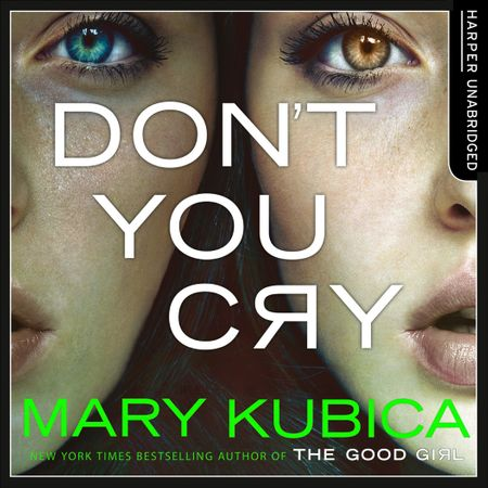 Don't You Cry - Mary Kubica, Read by Kate Rudd and Kirby Heyborne
