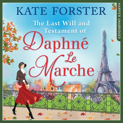 The Last Will And Testament Of Daphné Le Marche - Kate Forster, Read by Jessica Ball