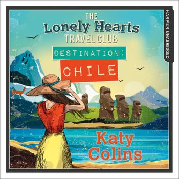 Destination Chile (The Lonely Hearts Travel Club, Book 3) - Katy Colins, Read by Rachael Louise Miller