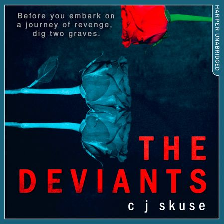 The Deviants - C.J. Skuse, Read by Aysha Kala and Josie Dunn