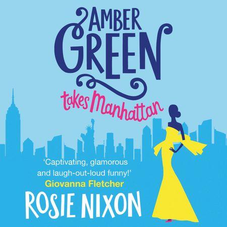 Amber Green Takes Manhattan - Rosie Nixon, Read by Emma Fenney
