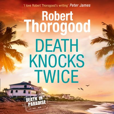 Death Knocks Twice (A Death in Paradise Mystery, Book 3) - Robert Thorogood, Read by Phil Fox