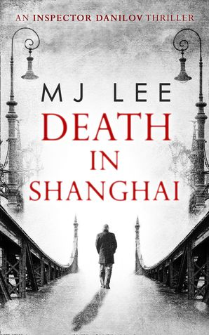 Death In Shanghai (An Inspector Danilov Historical Thriller, Book 1) Paperback  by