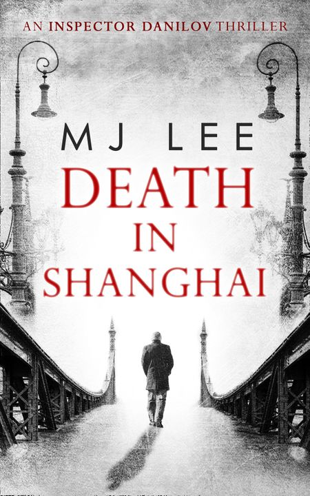 Death In Shanghai (An Inspector Danilov Historical Thriller, Book 1) - M J Lee