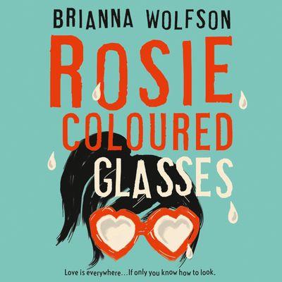 Rosie Coloured Glasses - Brianna Wolfson, Read by Devon Sorvari