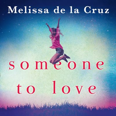 Someone To Love - Melissa de la Cruz, Read by Caitlin Kelly