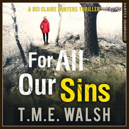 For All Our Sins (DCI Claire Winters crime series, Book 1) - T.M.E. Walsh, Read by Julie Maisey