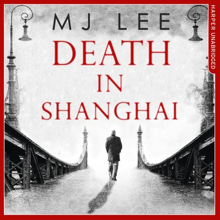 Death In Shanghai (An Inspector Danilov Historical Thriller, Book 1) - M J Lee, Read by Hugh Kermode