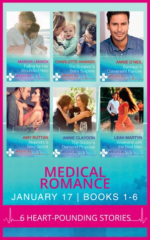 Medical Romance January 2017 Books 1 -6: Falling for Her Wounded Hero / The Surgeon's Baby Surprise / Santiago's Convenient Fiancée (Hot Latin Docs, Book 1) / Alejandro's Sexy Secret (Hot Latin Docs, Book 2) / The Doctor's Diamond Proposal / Weekend with
