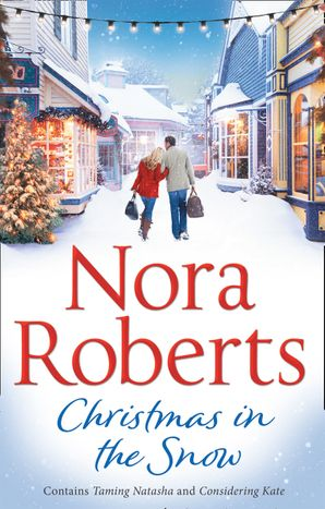 Christmas In The Snow: Taming Natasha / Considering Kate Paperback  by Nora Roberts