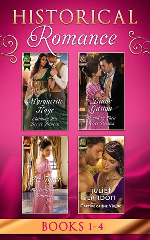 Historical Romance: April Books 1 - 4: Claiming His Desert Princess / Bound by Their Secret Passion / The Wallflower Duchess / Captive of the Viking (Mills & Boon Collections)