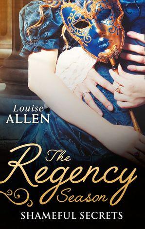 The Regency Season: Shameful Secrets Paperback  by Louise Allen